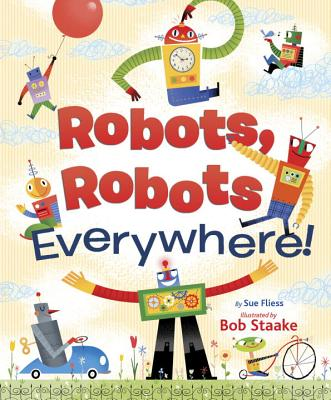 Robots, Robots Everywhere By Fliess, Sue/ Staake, Bob (ILT)